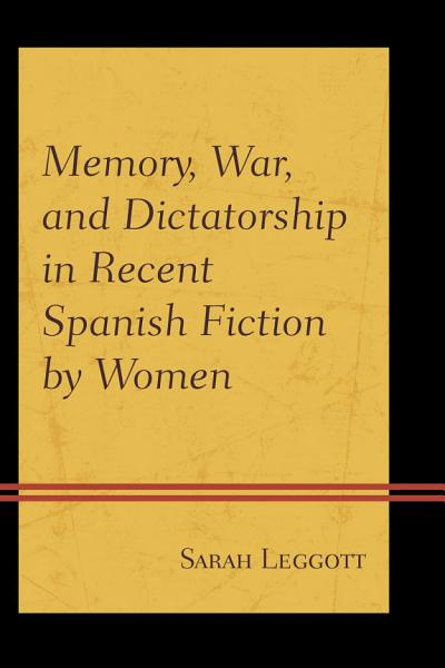 Memory War And Dictatorship In Recent Spanish Fiction By Women