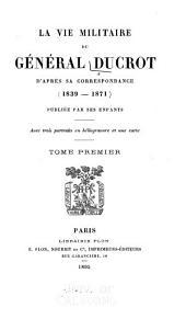 La vie militaire du Général Ducrot: d'après sa correspondance, 1839-1871, Volume1
