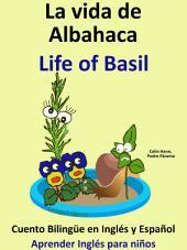 Aprender Inglés: Inglés para niños. La Vida de Albahaca - Life of Basil: Cuento Bilingüe en Español e Inglés.
