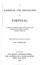 A Handbook for Travellers in Portugal: A Complete Guide for Lisbon, Cintra, Mafra, the British Battle-fields, Alcobaça, Batalha, Oporto, &c