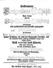 Vollkommene Emigrations-Geschichte von denen aus dem Ertz-Bißthum Saltzburg vertriebenen und größtentheils nach Preussen gegangenen Lutheranern: in sich haltend eine genaue Beschreibung ... nebst accuraten Land-Charten