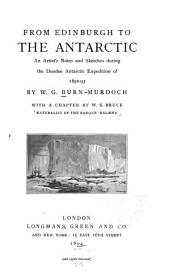 From Edinburgh to the Antarctic: An Artist's Notes and Sketches During the Dundee Antarctic Expedition of 1892-93