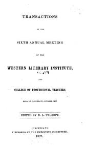 Transactions of the Annual Meetings of the Western Literary Institute and College of Professional Teachers: Volume 6