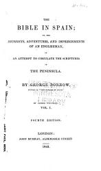 The Bible In Spain Or The Journeys Adventures And Imprisonments Of An Englishman In An Attempt To Circulate The Scriptures In The Peninsula