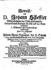 Beweiss dass D. J. Scheffler Abschied hinter der Thür genommen, und mit seinem Kehrwisch sich selbst auff das Maul geschlagen: L. Schertzern aber damit nicht getroffen habe, etc