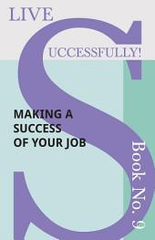 Live Successfully! Book No. 9 - Making a Success of Your Job