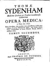 Thomae Sydenham ... Opera medica in tomos duos divisa ; tomus secundus
