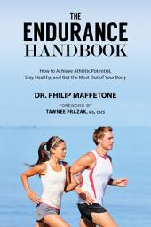 The Endurance Handbook: How to Achieve Athletic Potential, Stay Healthy, and Get the Most Out of Your Body