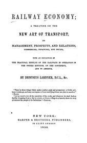 Railway Economy: A Treatise on the New Art of Transport, it Management, Prospects and Relations ...