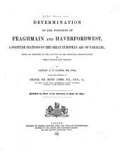 Determination of the Positions of Feaghmain and Haverfordwest, Longitude Stations on the Great European Arc of Parallel: Being an Appendix to the Account of the Principal Triangulation of Great Britain and Ireland