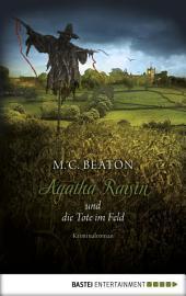 Agatha Raisin und die Tote im Feld: Kriminalroman