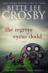 The Regrets of Cyrus Dodd: A Wyattsville Novel, Book 4