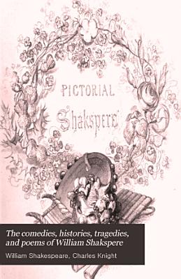 The Comedies  Histories  Tragedies  and Poems of William Shakspere  Histories  vol  1  King John  King Richard II  King Henry IV  Part I II  King Henry V PDF