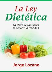 La Ley Dietética: La clave de Dios para la salud y la felicidad