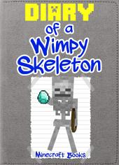 Minecraft: Diary of a Wimpy Skeleton: (An Unofficial Minecraft Book)