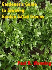 Gardener's Guide to Growing Garden Salad Greens: Spinach, Endive, and Other Garden Culture
