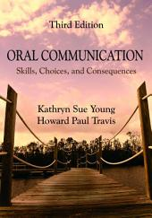 Oral Communication: Skills, Choices, and Consequences, Third Edition