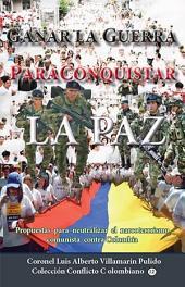 Ganar la guerra para conquistar la paz: Sugerencias para neutralizar el narcoterrorismo comunista