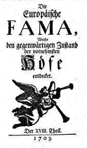 """""""Die"""" europäische Fama, welche den gegenwärtigen Zustand der vornehmsten Höfe entdecket: Band 18"""