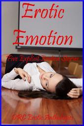 Erotic Emotion: Five Explicit Erotica Stories