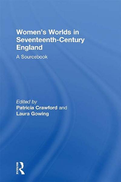 Women s Worlds in Seventeenth Century England PDF