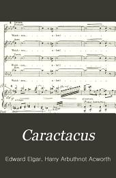 Caractacus: a cantata for soprano, tenor, baritone, and bass soli, chorus, and orchestra : op. 35