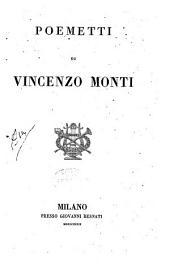 Opere di Vincenzo Monti ...: Poemetti