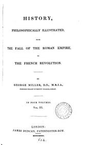 History, philosophically issustrated, from the fall of the Roman empire to the French revolution: Volume 3