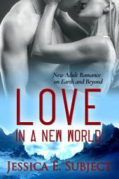 Love in a New World: New Adult Romance on Earth and Beyond