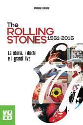 The Rolling Stones 1961–2016: La storia, i dischi e i grandi live