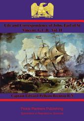 Life and Correspondence of John, Earl of St Vincent, G.C.B: Admiral of the Fleet &C. &C. & C.