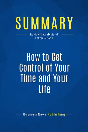 Summary  How to Get Control of Your Time and Your Life PDF