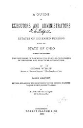 A Guide to Executors and Administrators in the Settlement of the Estates of Deceased Persons Within the State of Ohio: To which are Prefixed the Provisions of Law Relating to Wills, with Notes of Decisions and Practical Suggestions