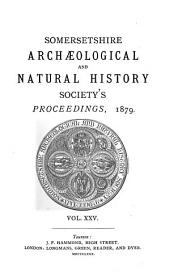 Proceedings of the Somersetshire Archaeological and Natural History Society: Volume 25