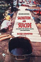 Salvation and Suicide: An Interpretation of Jim Jones, the Peoples Temple, and Jonestown