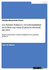 Los Partidos Políticos y la Gobernabilidad en el Perú con vistas al proceso electoral del 2011: Representatividad e institucionalidad de los partidos políticos