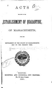 Acts Relating to the Establishment of Quarantine of Massachusetts: From the Settlement of the Colony of Massachusetts Bay to the Present Time