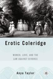 Erotic Coleridge: Women, Love and the Law Against Divorce