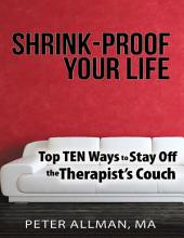 Shrink - Proof Your Life: Top Ten Ways to Stay Off the Therapist's Couch
