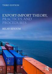 Export-Import Theory, Practices, and Procedures: Edition 3