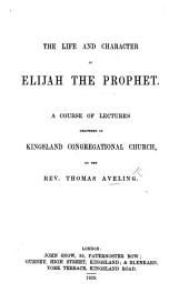 The Life and Character of Elijah the Prophet. A Course of Lectures, Etc