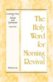 The Holy Word for Morning Revival - Crystallization-study of Daniel and Zechariah, Volume 2