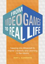 From Video Games to Real Life  Tapping into Minecraft to Inspire Creativity and Learning in the Library PDF
