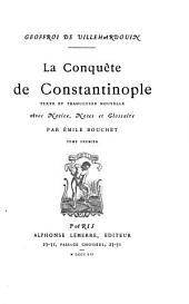 La Conquête de Constantinople: texte et traduction nouvelle avec notice, notes et glossaire, Volume1