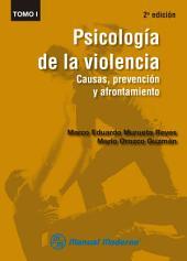 Psicología de la violencia Tomo I: Causas, prevención y afrontamiento, Volumen 1