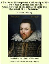 A Letter on Shakespeare's Authorship of the Two Noble Kinsmen and on the Characteristics of Shakespeare's Style and the Secret of His Supremacy