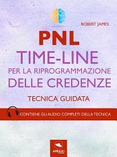 PNL. Time-Line per la riprogrammazione delle credenze: Tecnica guidata