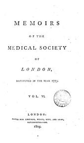 Memoirs of the Medical Society of London: Instituted in the Year 1773.., Volume 6