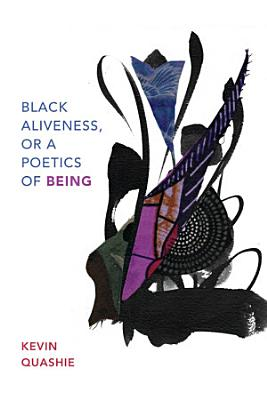 Black Aliveness  or A Poetics of Being PDF