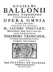 Gulielmi Ballonii ... Opera Omnia in quatuor tomos divisa